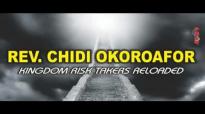 Rev. Chidi Okoroafor - Kingdom Risk Takers Reloaded - Latest 2018 Nigeria gospel.mp4