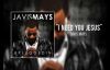 Javis Mays - I Need You Jesus.flv