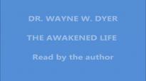 Dr Wayne Dyer - The Awakened Life (complete version).mp4