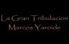 La Gran Tribulacion- Marcos Yaroide.mp4
