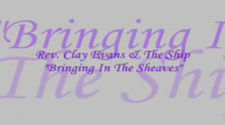 Audio Bringing In The Sheaves_ Rev. Clay Evans & The Ship.flv