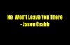 He Won't Leave You There - Jason Crabb.flv