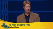 Pastor Robert Morris  In Jesus Name  To Pray Or Not To Pray