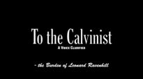 To the Calvinist  A Voice Clarified, by Leonard Ravenhill