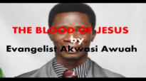The Blood of Jesus by Evangelist Akwasi Awuah