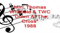 Min. Thomas Whitfield & TWC - Down At The Cross.flv