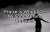Praise is What I Do  William Murphy KaraokeLyrics