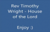 Rev Timothy Wright House Of The Lord.flv
