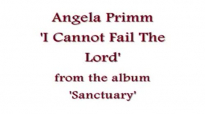 Angela Primm - I Cannot Fail The Lord.flv