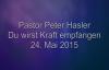 Peter Hasler - Du wirst Kraft empfangen - 24.05.2015.flv