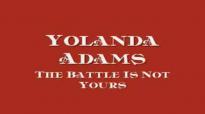 Yolanda Adams  The Battle Is Not Yours