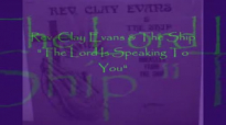 Audio The Lord Is Speaking To You_ Rev. Clay Evans & The Ship.flv