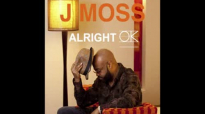 J Moss - Alright OK.flv