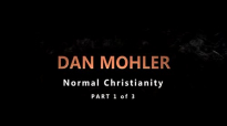 Dan Mohler Normal Christianity Part 1 of 3.mp4
