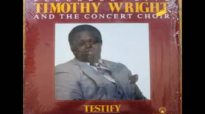 TESTIFY TIMOTHY WRIGHT & THE CONCERT CHOIR.flv