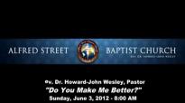 1206038am Do You Make Me Better  Pastor HowardJohn Wesley