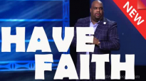 Pastor John Gray - (2017) Have Faith.mp4