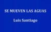 SE MUEVEN LAS AGUAS - Luis Santiago.mp4