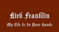 My Life is in Your Hands -Kirk Franklin (Extended Version).mp4