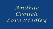 Andrae Crouch Love Medley.wmv.flv