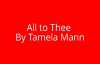 All to Thee- Tamela Mann Lyrics.flv