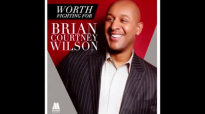 Brian Courtney Wilson - Worth Fighting For (Live_Audio).flv